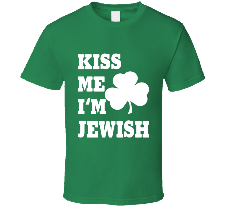 Kiss Me I'm Jewish Tee Funny Irish St. Patrick's Day Drinking Party St. Patty's T Shirt