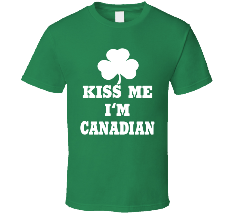 Kiss Me I'm Canadian Tee Funny St. Patrick's Day Canada St. Patty's Trendy T Shirt
