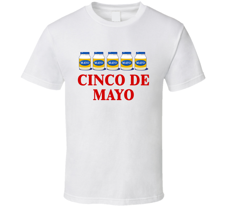Cinco De Mayo Tee Funny Mexican Celebration Mayonnaise Trendy T Shirt