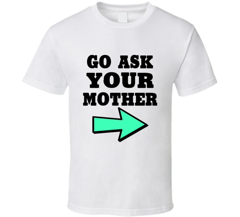 Go Ask Your Mother Tee Funny Father's Day Best Dad Trendy T Shirt