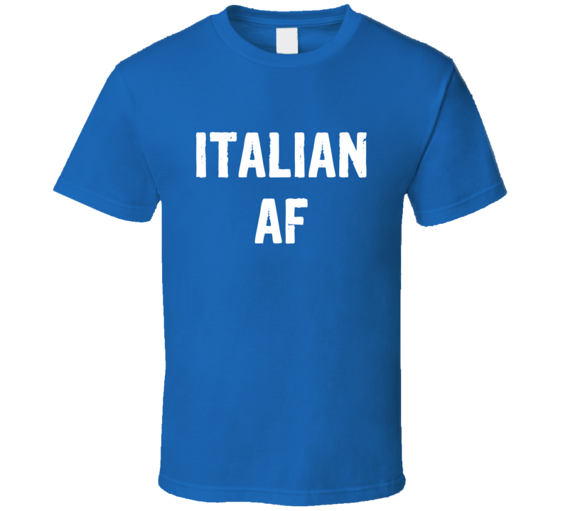Italian AF Tee Funny Italian As Fuck Trendy Italian T Shirt