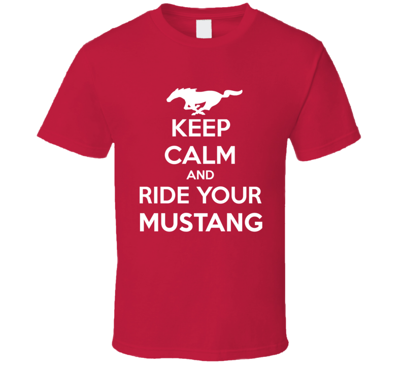 Keep Calm And Ride Your Mustang Tee Funny Ford Car Enthusiast Trendy Racing T Shirt