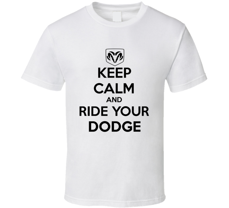 Keep Calm And Ride Your Dodge Tee Funny Car Truck Enthusiast Trendy Racing T Shirt