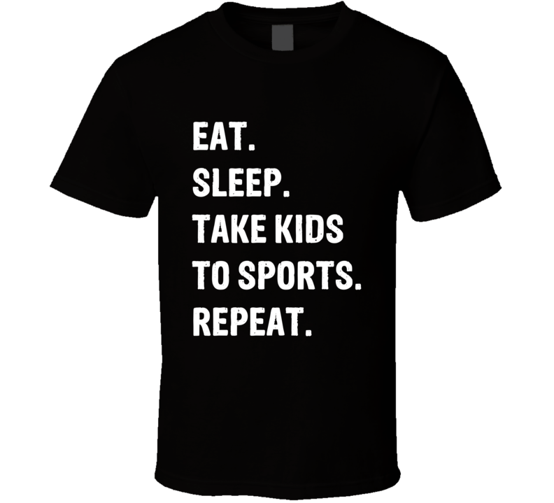 Eat Sleep Take Kids To Sports Repeat Tee Funny Father's Day Sports Dad Trendy T Shirt