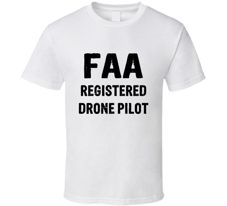 2e518be4 FAA Registered Drone Pilot Tee Funny Hobby Father's Day Trendy T ...