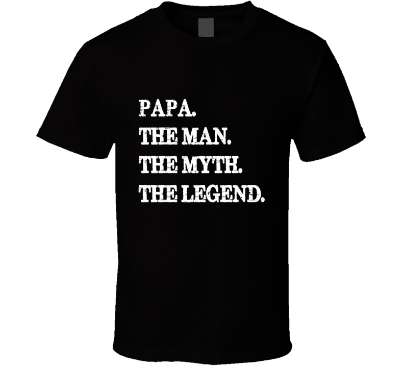 Papa The Man The Myth The Legend Tee Funny Father's Day Dad Grandfather Trendy T Shirt