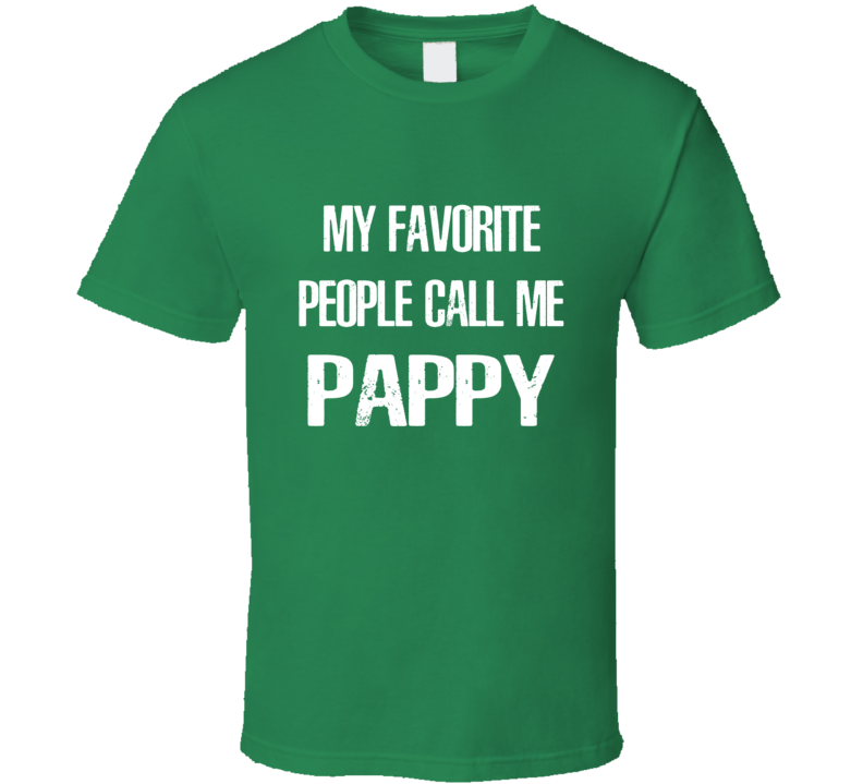 My Favorite People Call me Pappy Tee Funny Father's Day Grandfather Grandpa Best Dad T Shirt