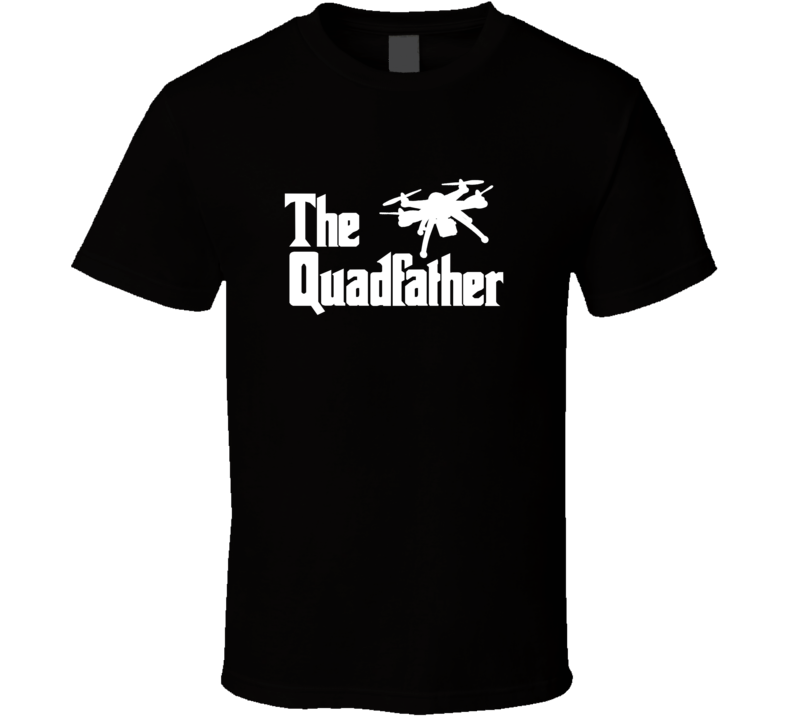 The Quadfather Tee Funny Drone Pilot Hobby Father's Day T Shirt