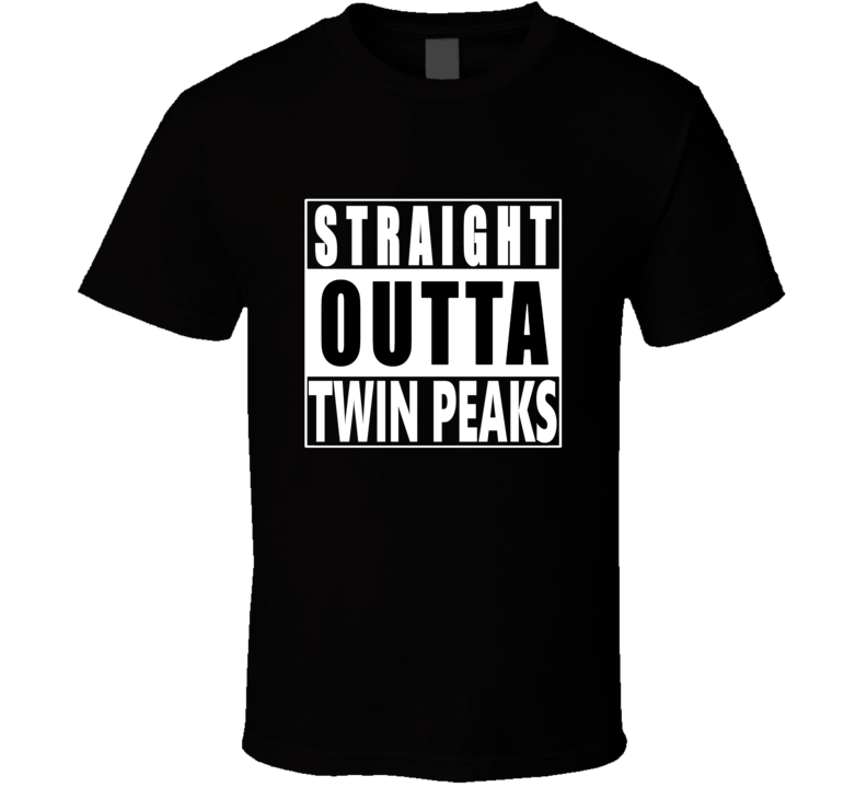Straight Outta Twin Peaks Tee Tv Show Series Fan T Shirt