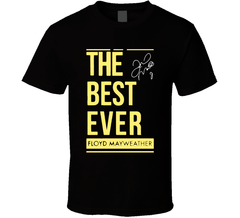 The Best Ever Tee Floyd Mayeather Fan Boxing T Shirt