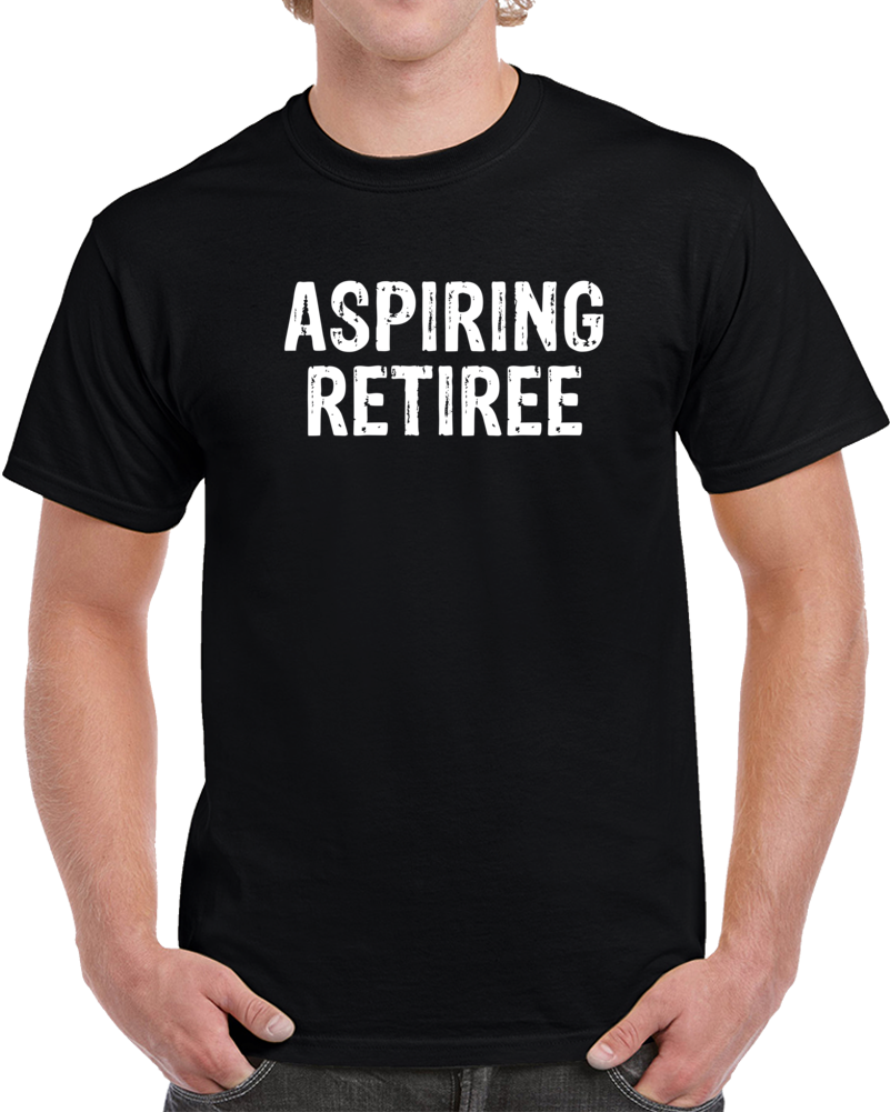 Aspiring Retiree Tee Funny Early Retirement Lazy Funny T Shirt