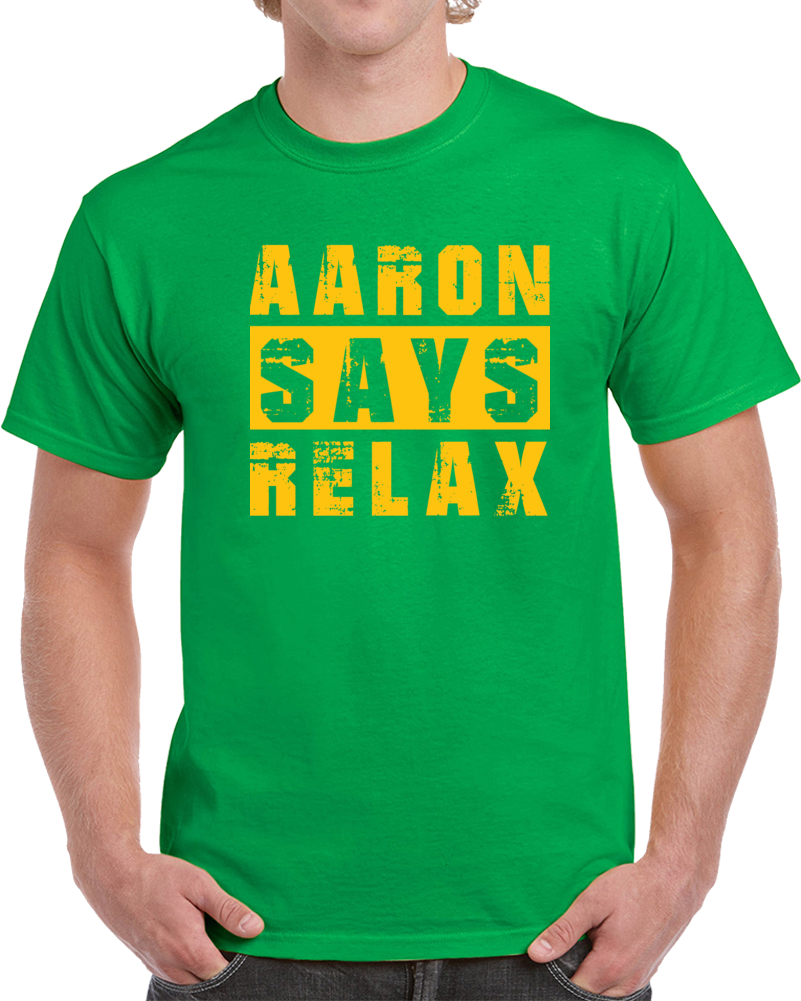 Aaron Says Relax Tee Funny Aaron Rodgers Green Bay Football Fan T Shirt
