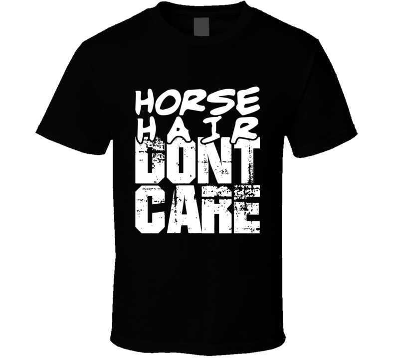 Horse Hair Don't Care Tee Funny Horse Lover Equestrian Gift For Her T Shirt