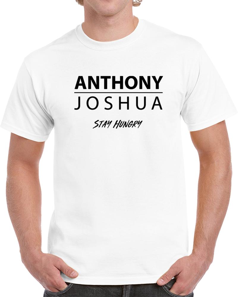 Anthony Joshua Tee Stay Hungry Boxing Champ Fan T Shirt