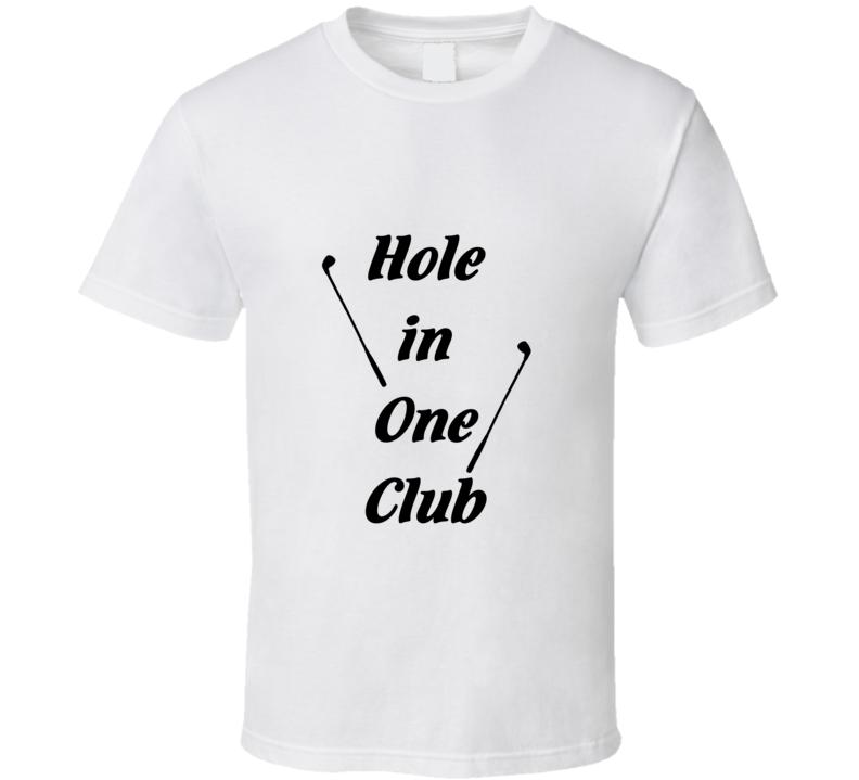 Hole In One Club Tee Funny Golfing Fan Golf T Shirt