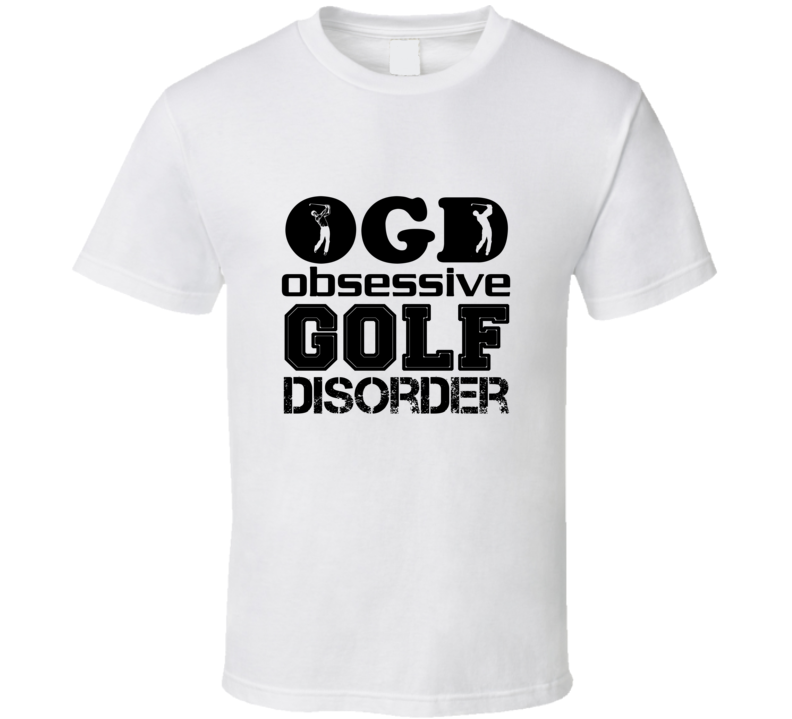 Obsessive Golf Disorder Tee Funny Golfing T Shirt