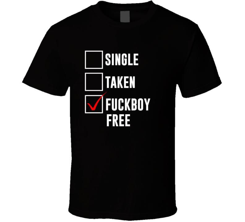 Single Taken Fuckboy Free Tee Funny Relationship Status Trendy T Shirt