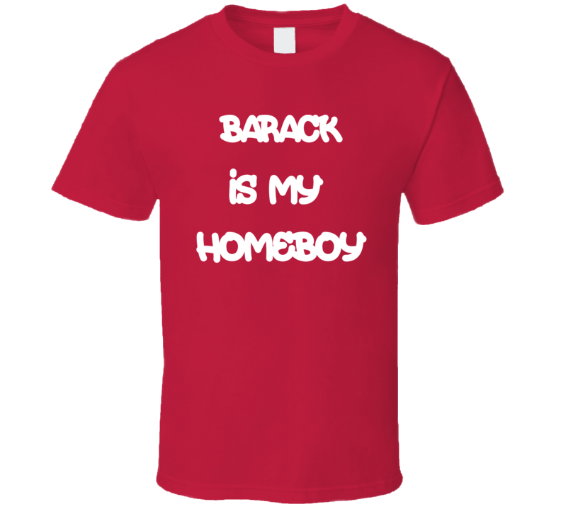 Barack Obama Is My Homeboy Tee Funny President T Shirt