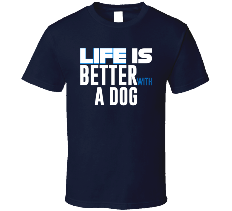 Life Is Better With A Dog Tee Pet Lover Dogs T Shirt