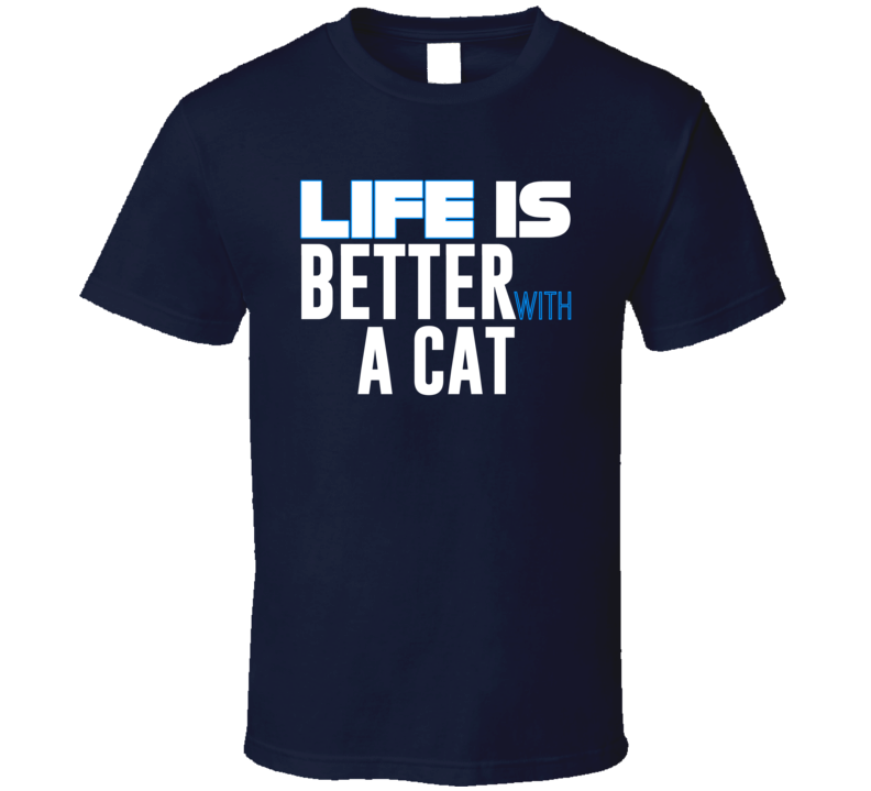 Life Is Better With A Cat Tee Funny Cats Pet Lover T Shirt