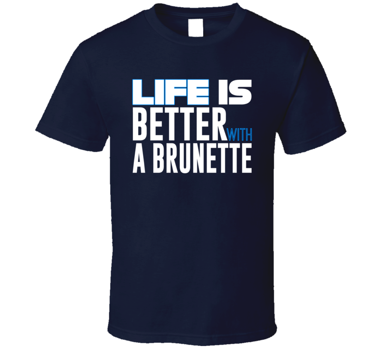 Life Is Better With A Brunette Tee Funny Husband Boyfriend T Shirt