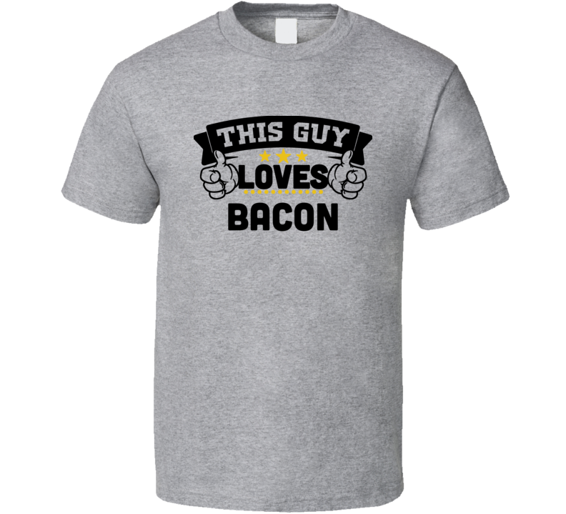This Guy Loves Bacon Tee Funny Foodie Trendy T Shirt