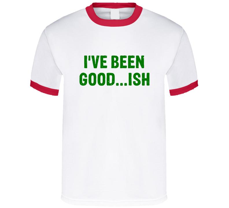 I've Been Goodish Tee Funny Christmas Festive T Shirt