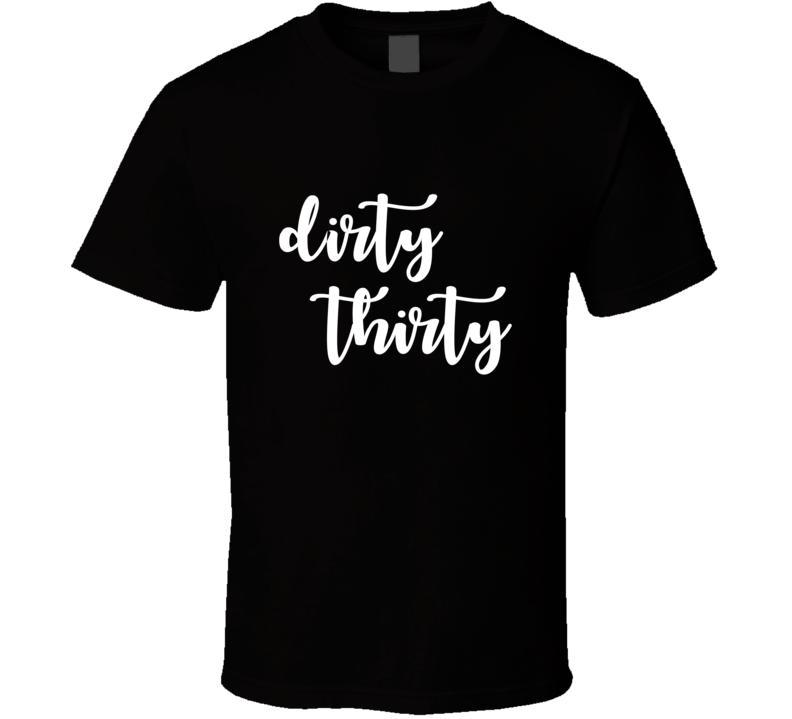 Dirty Thirty Tee Funny 30th Thirtieth Birthday T Shirt