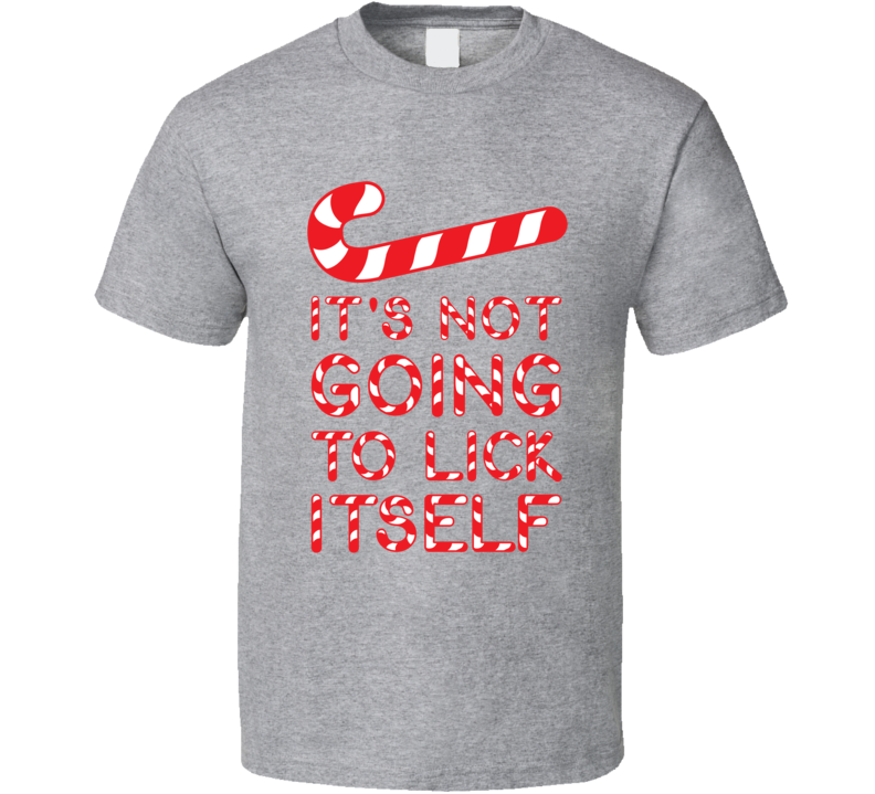 It's Not Going To Lick Itself Tee Funny Christmas Holiday Candycane Addict T Shirt