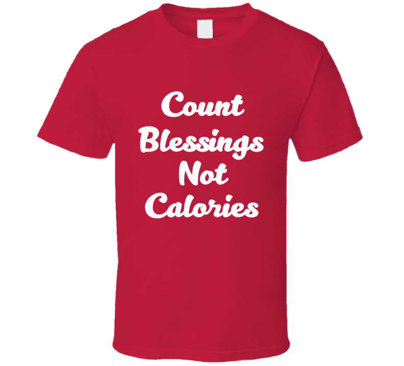 Count Blessings Not Calories Tee Funny Christmas Holiday Diet T Shirt