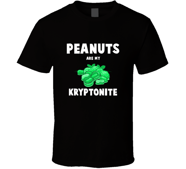 Peanuts Are My Kryptonite Tee Funny Trendy T Shirt