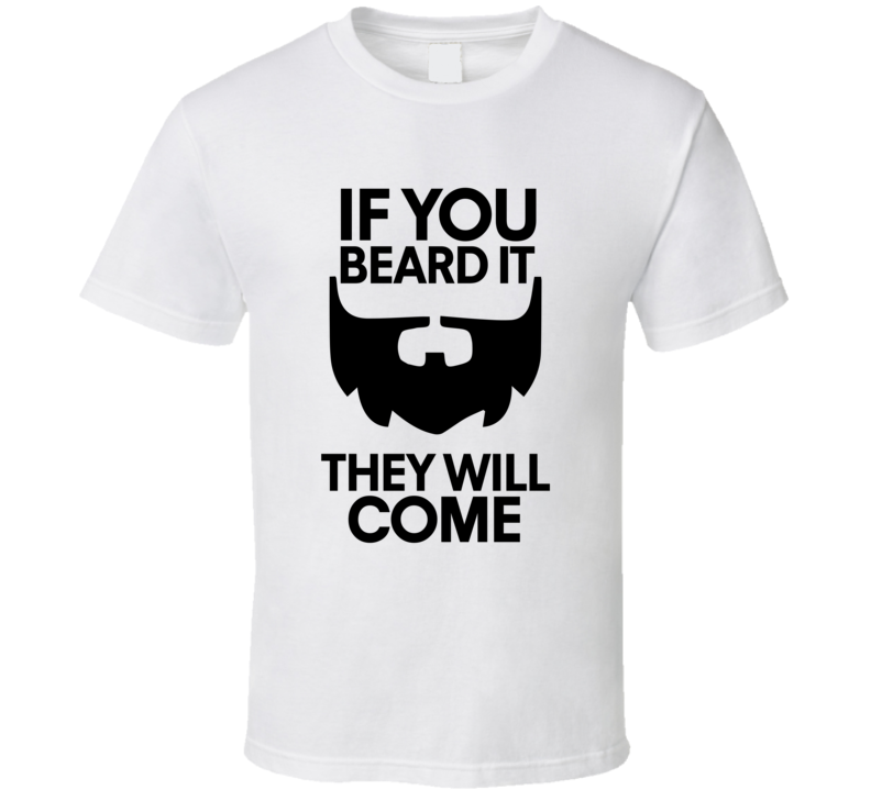 If You Beard It They Will Come Tee Funny Mustache Beard Lover Movember T Shirt