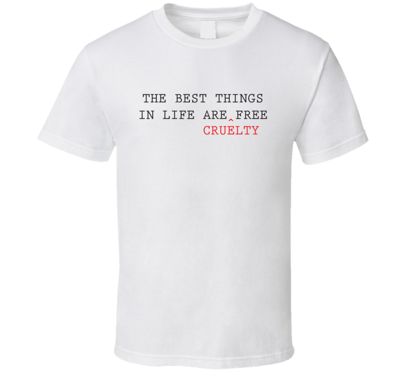 The Best Things In Life Are Cruelty Free Tee Animal Rights Activist T Shirt
