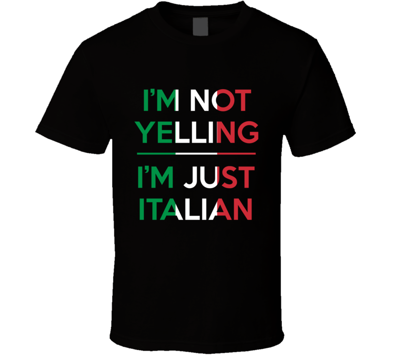 I'm Not Yelling I'm Just Italian Tee Funny Italy Nationality T Shirt