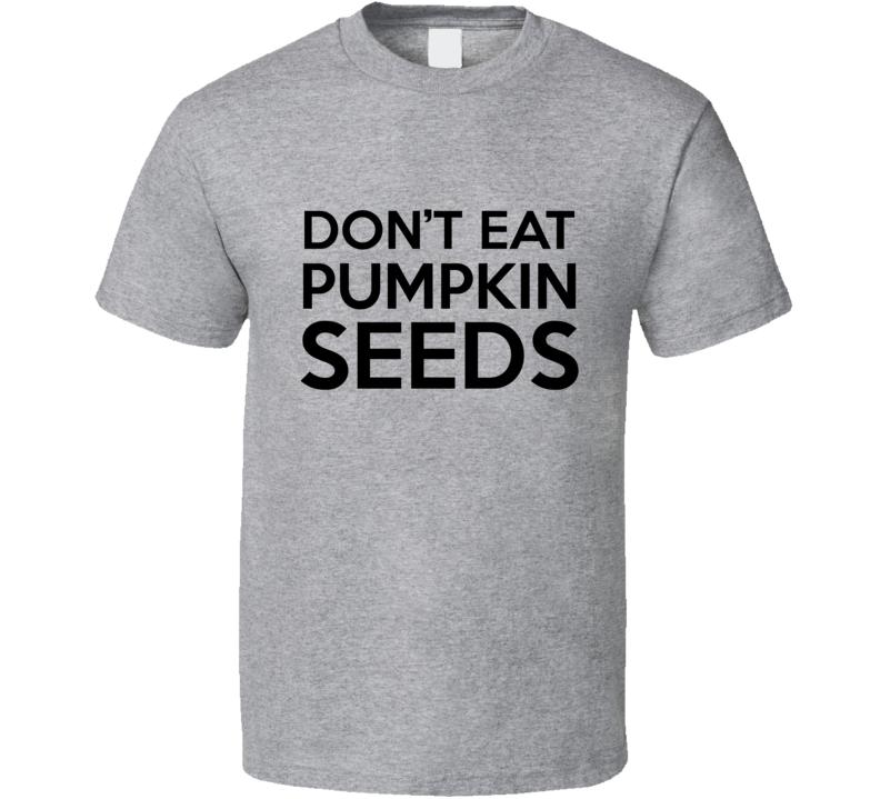 Don't Eat Pumpkin Seeds Funny Pregnant T Shirt