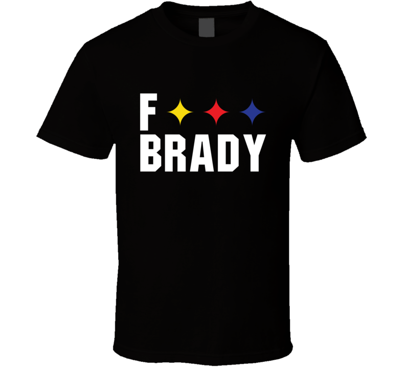 Fuck Brady Tee Funny Pittsburgh Football Rivalry Tom Brady T Shirt