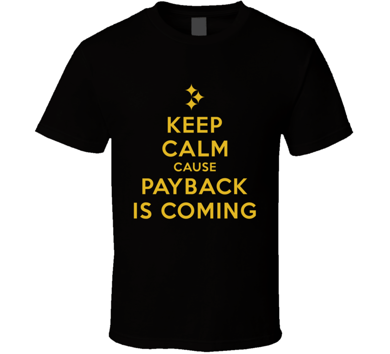 Keep Calm Cause Payback Is Coming Tee Cool Pittsburgh Football Playoff T Shirt