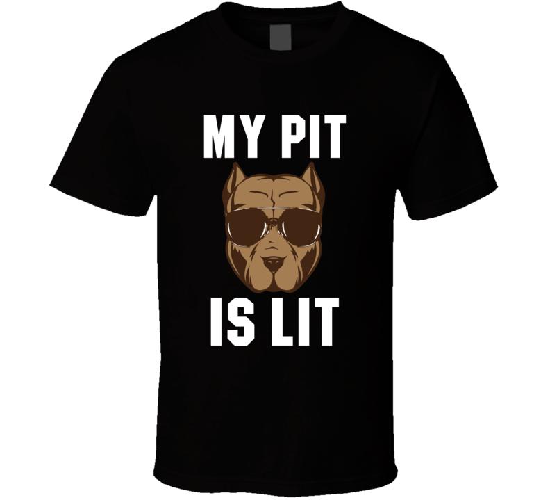 My Pit Is Lit Tee Funny Pitt Bull Dog Owner Lover T Shirt