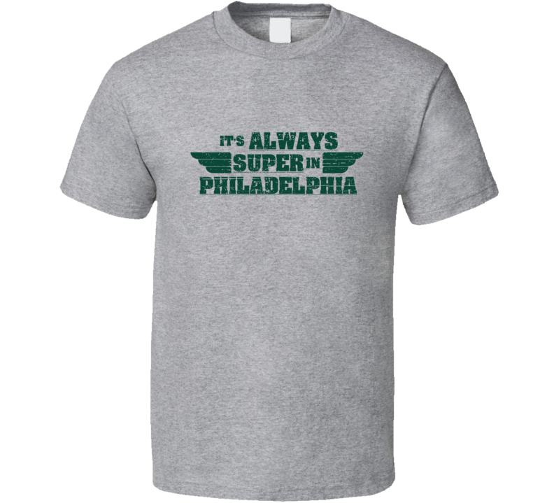 It's Always Super In Philadelphia Tee Funny Football Parody Philly Playoff T Shirt