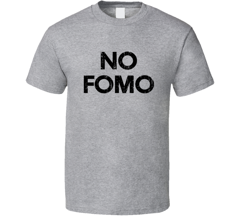 No Fomo Tee No Fear Of Missing Out Funny Trendy T Shirt