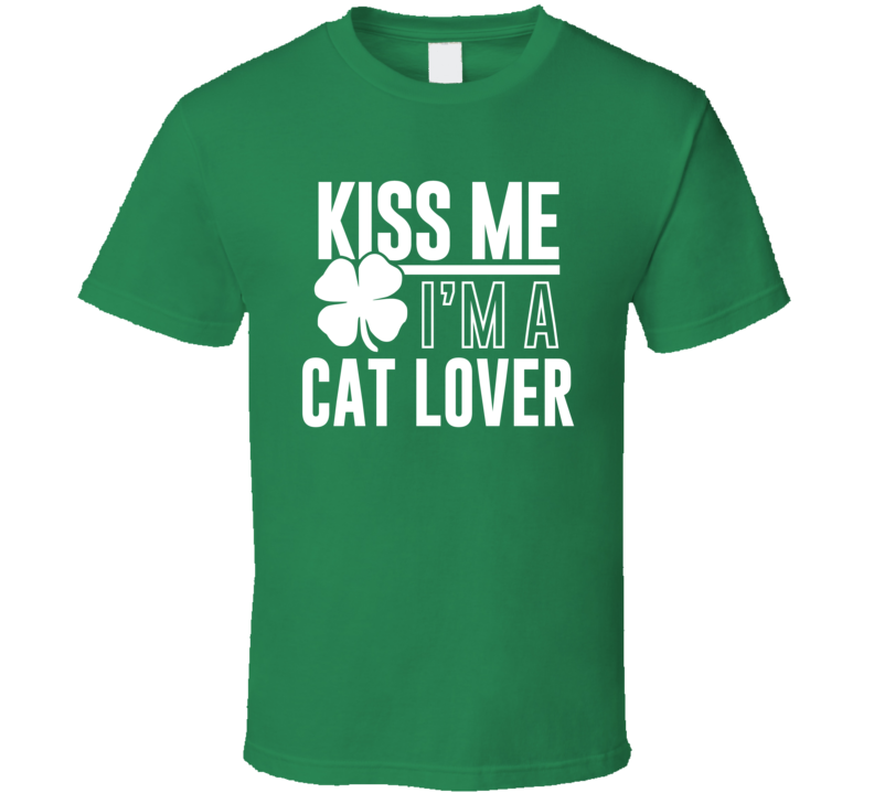 Kiss Me I'm A Cat Lover Tee Funny Cats Animal Lover St Patrick's Day T Shirt