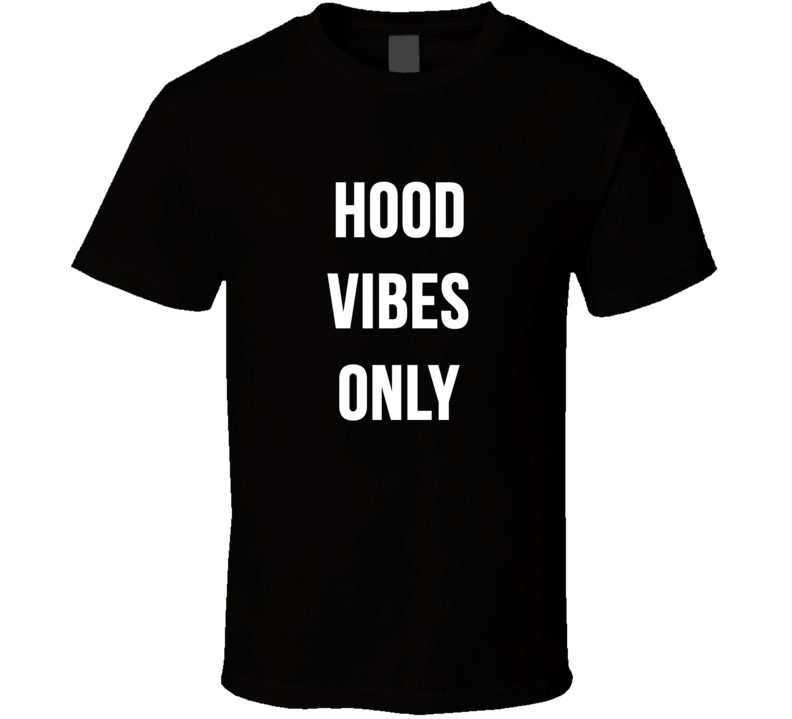 Hood Vibes Only Tee Cool Trendy Funny T Shirt