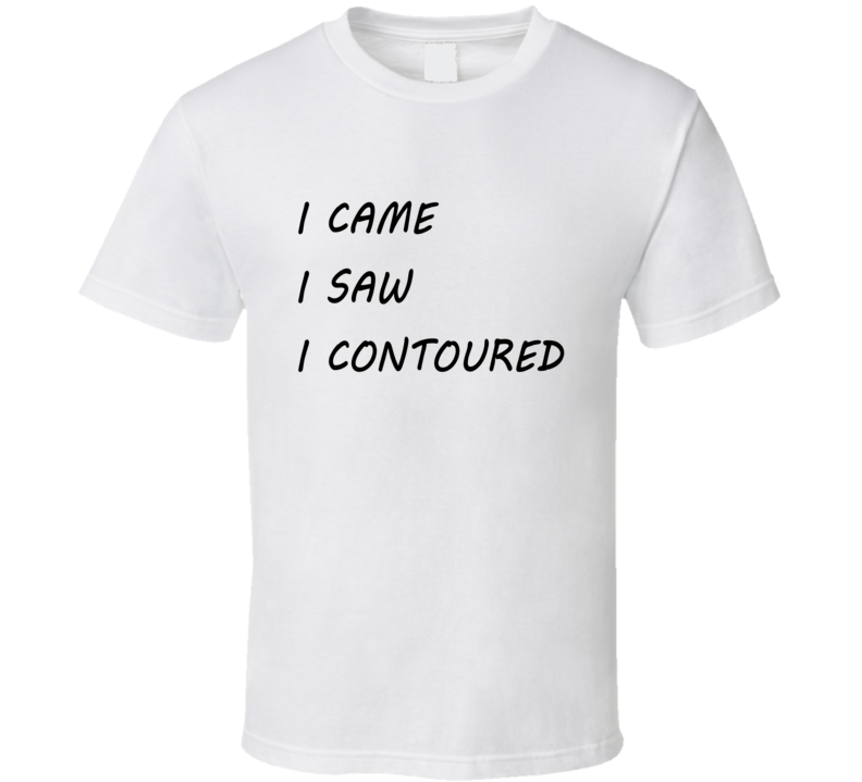 I Came I Saw I Contoured Tee Funny Makeup Artist Lover Trendy T Shirt