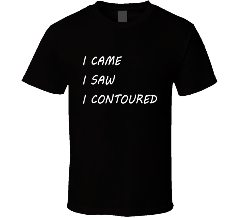 I Came I Saw I Contoured Tee Funny Makeup Artist Lover Trendy T Shirt