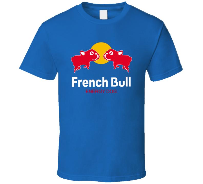 French Bull Energy Dog Tee Funny French Bulldog Owner Lover T Shirt