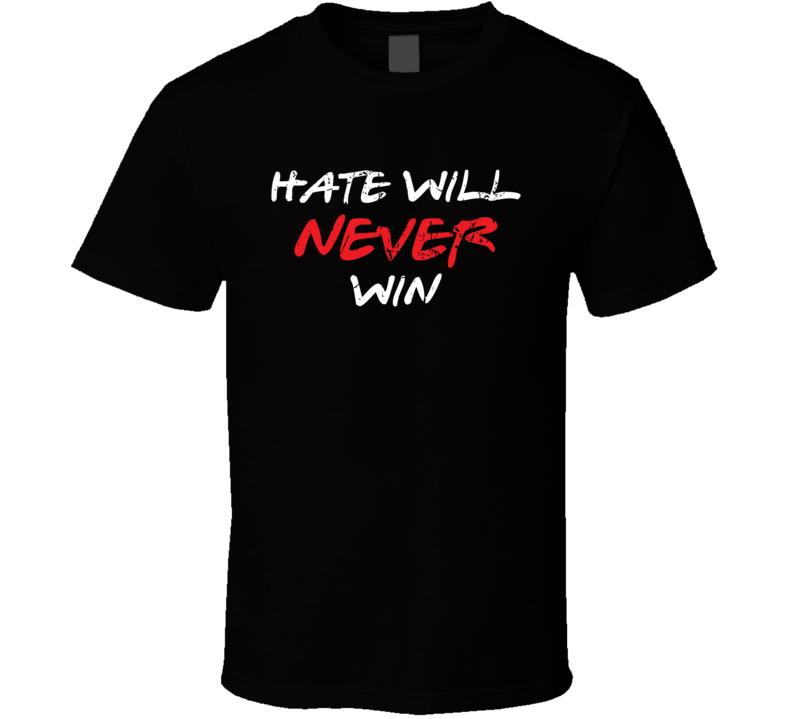 Hate Will Never Win Tee Cool Activist Anti Gun War Political T Shirt