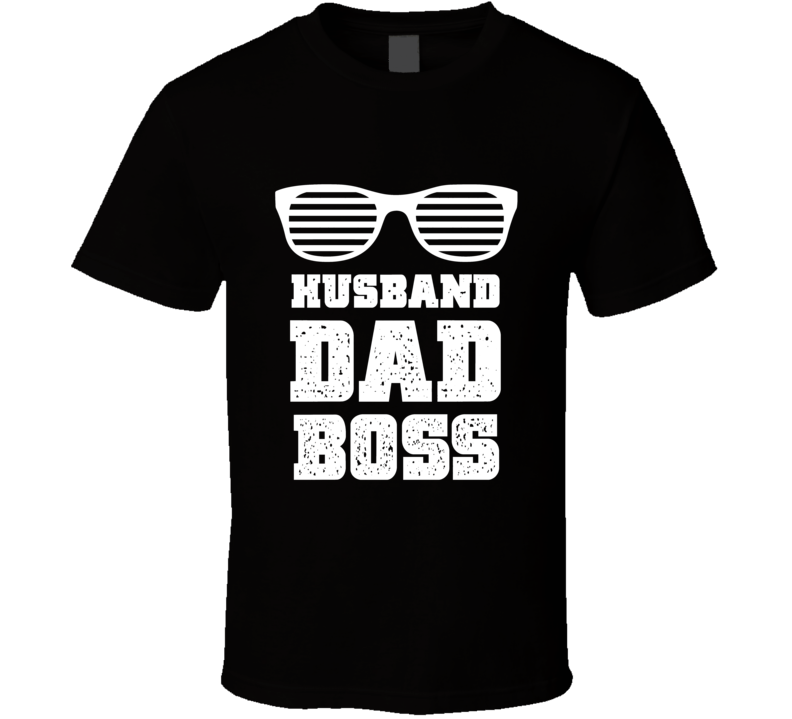 Husband Dad Boss Tee Cool Father's Day Gift Idea T Shirt