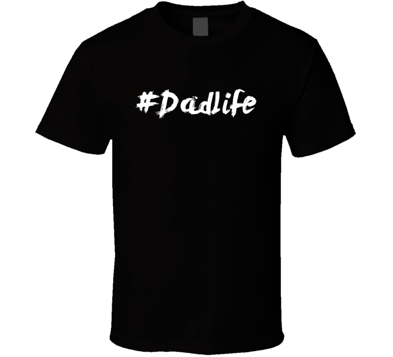 Dadlife Hashtag Tee Best Dad Father's Day Gift Idea T Shirt