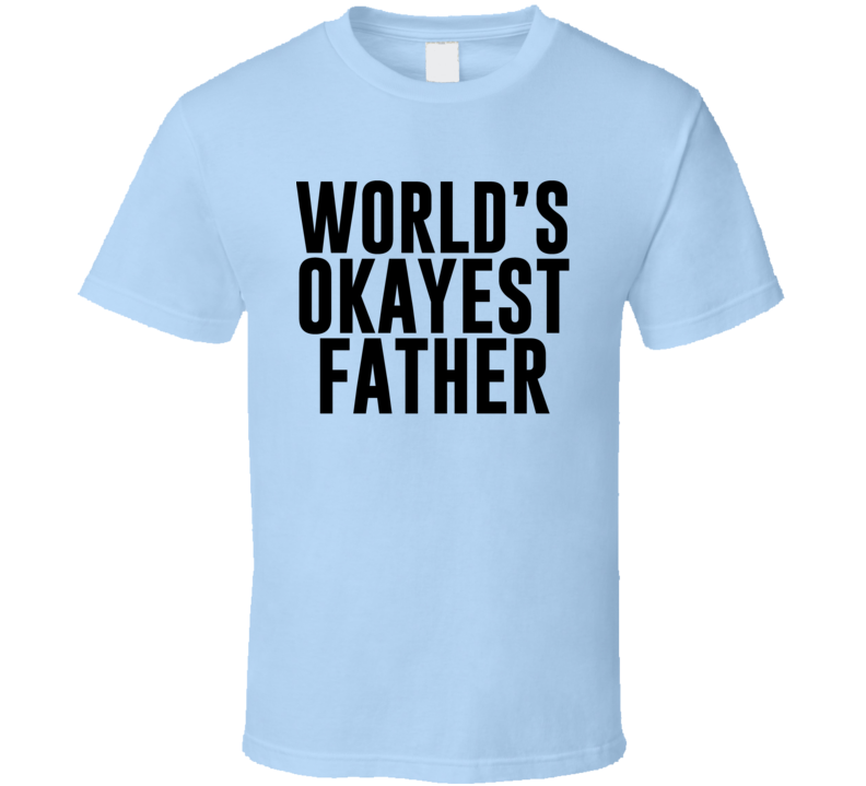 World's Okayest Father Tee Funny Father's Day Best Dad Gift T Shirt