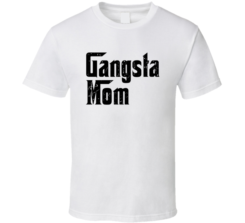 Gangsta Mom Tee Cool Godfather Parody Mother's Day Gift Idea T Shirt